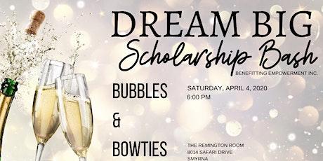 "2020 DREAM BIG Scholarship Bash ""Bubbles & Bowties"" tickets"