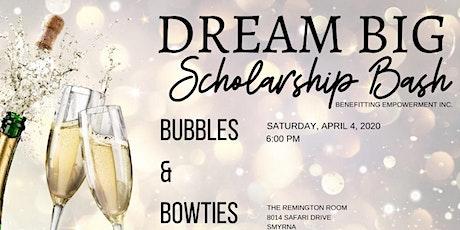 "Dream Big Scholarship Bash ""Bubbles & Bowties"" tickets"