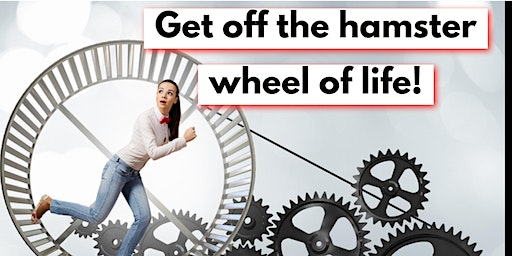 Get off the hamster wheel of life!  LIFE COACHING