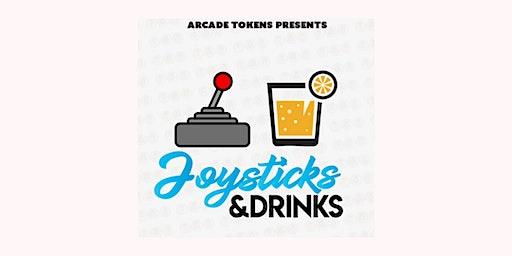 Arcade Tokens Presents: Joysticks  & Drinks