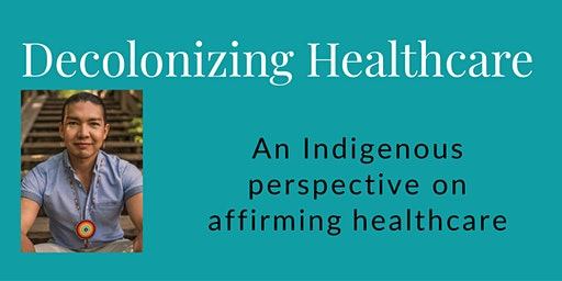 Decolonizing Healthcare: An Indigenous perspective on affirming healthcare