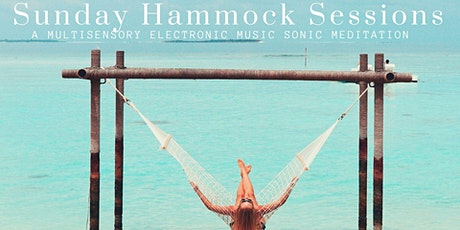 2-4pm Sunday Hammock Sessions: Ambient Dreams - Sound Journey Meditation tickets
