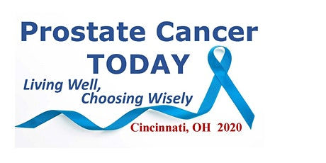 Prostate Cancer Today, Living Well; Choosing Wisely  - Cincinnati, OH tickets