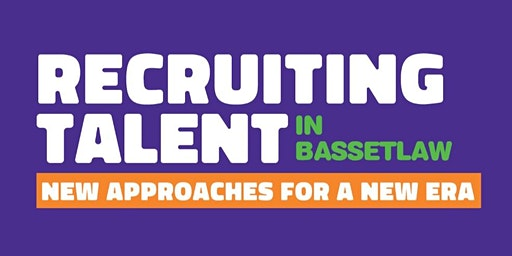 RECRUITING TALENT in Nottinghamshire - Bassetlaw 25/3/19