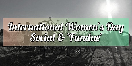 International Women's Day Social &  'Fundue' tickets