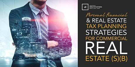 Personal Financial & Real Estate Tax Planning Strategies for Commercial Real Estate (S)(B) tickets
