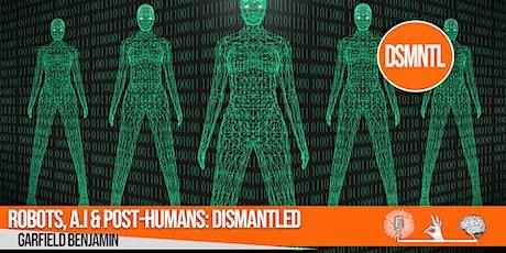 Robots, AI & Post-humans: Dismantled tickets