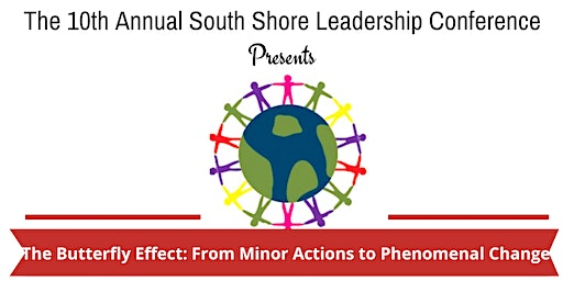 10th Annual South Shore Leadership Conference: The Butterfly Effect