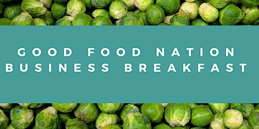 Good Food Nation: Business Breakfast