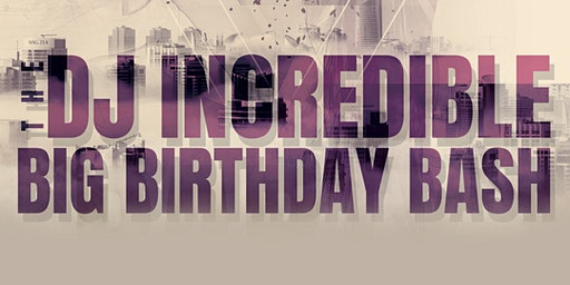 DJ INCREDIBLE'S BIG BIRTHDAY CELEBRATION
