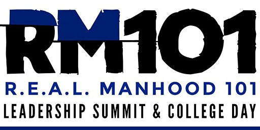 REAL Manhood 101 Leadership Summit & College Day 2020