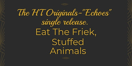 The HT Originals- Echoes single release, accompanied by Eat The Friek, Stuffed Animals tickets