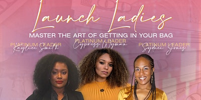 Launch Ladies: Master The Art of Getting In Your Bag