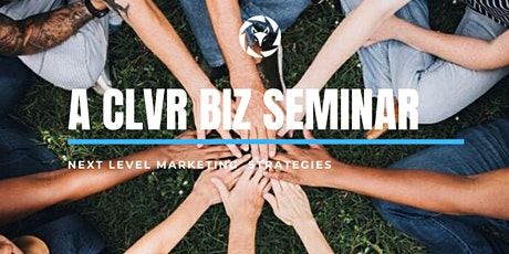 NEXT LEVEL MARKETING-A CLVR BIZ SEMINAR tickets