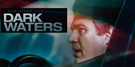 FREE SCREENING and DISCUSSION:  DARK WATERS tickets