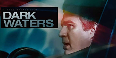 FREE SCREENING and DISCUSSION:  DARK WATERS
