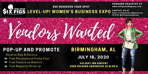 """Six Figs Presents Level-Up! Women's Business Expo """"BIRMINGHAM VENDORS ONLY"""""""