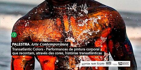 Arte Contemporânea | Transatlantic Colors: Performances de pintura corporal que recontam, através das cores, histórias transatlânticas tickets