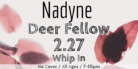 Nadyne + Deer Fellow At Whip In tickets