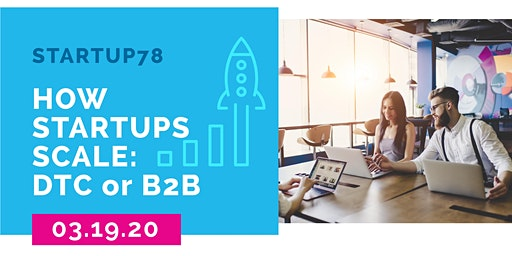 Startup78 Quarterly Meetup - How Startups Scale - DTC OR B2B