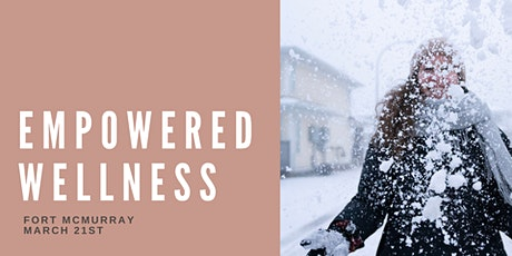 Empowered Wellness - Fort Mac tickets