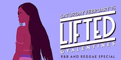 LIFTED SATURDAYS | 2/15 GYALENTINES SPECIAL - R&B + REGGAE BY TAELA & VADA! tickets