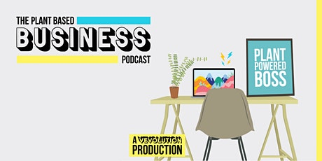 The Plant Based Business Podcast Entrepreneur Meetup tickets