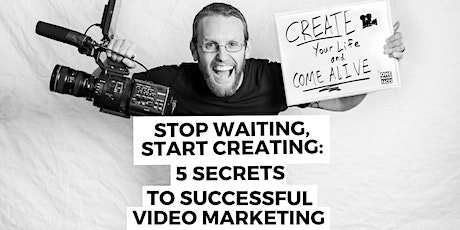 Stop Waiting, Start Creating: 5 Secrets To Successful Video Marketing tickets