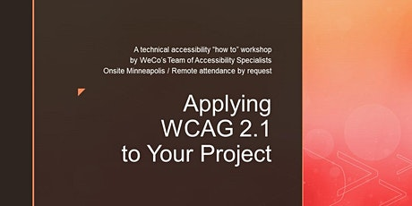 Applying Web Content Accessibility Guidelines (WCAG) 2.1 to Your Projects (webinar attendance upon request) tickets