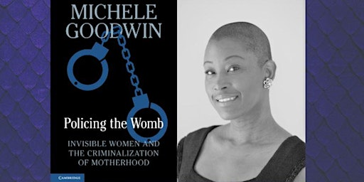 "Symposium on Michele Goodwin's ""Policing the Womb"""