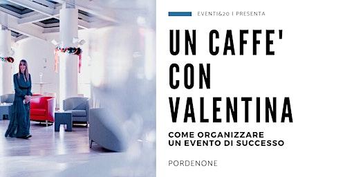 Un caffè con Valentina: come organizzare un evento di successo