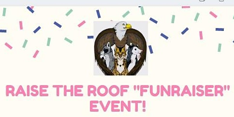 """Raise the Roof """"FunRaiser"""" for Wild at Heart Rescue"""
