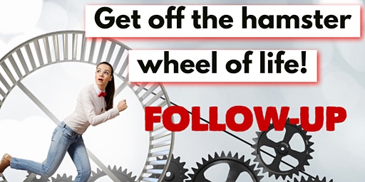 "FOLLOW-UP of ""Get off the hamster wheel of life!"""