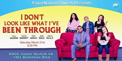 """I Don't Look Like What I've Been Through"" Presented by FavorNation Church"