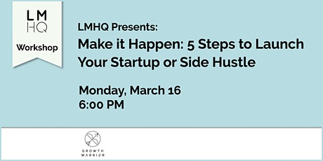 Make it Happen: 5 Steps to Launch Your Startup or Side Hustle tickets
