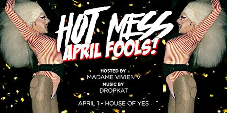 CANCELLED - Hot Mess: Drag Competition - April Fools tickets