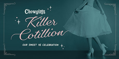 Chowgirls Killer Cotillion: Our Sweet 16 Celebration tickets