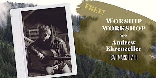 Worship Workshop with Andrew Ehrenzeller