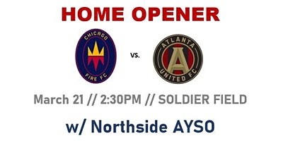 Chicago Fire Home Opener w/ Northside AYSO