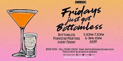 Bottomless Pornstar Martinis - £15 - Every Frida