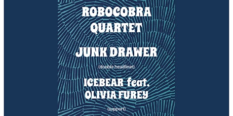 Junk Drawer // Robocobra Quartet // Icebear feat. Olivia Furey tickets