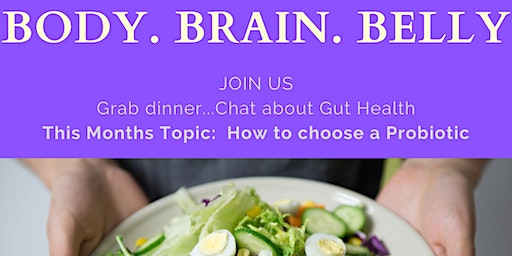 Body. Brain. Belly!  This Month's Topic: Probiotics