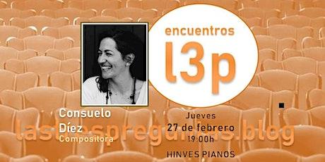 Encuentro L3p con CONSUELO DÍEZ, Compositora entradas