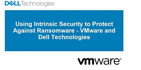 Dell invites you to: Using Intrinsic Security to Protect Against Ransomware tickets