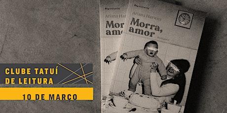 CLUBE TATUÍ DE LEITURA | Morra, amor ingressos