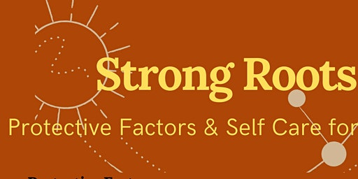 Strong Roots: Protective Factors & Self-Care