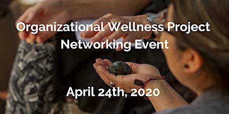 Organizational Wellness Project Networking Event tickets