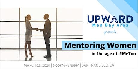 UPWARD Men Bay Area presents Mentoring Women in the Age of #metoo tickets