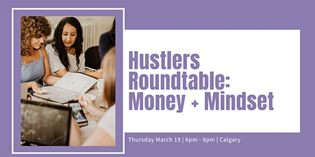 Hustlers Roundtable: Money + Mindset (YYC) tickets