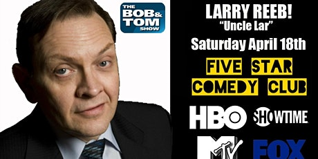 "Larry Reeb ""Uncle Lar"" Bob and Tom Favorite! - Five Star Comedy Club Special Event tickets"